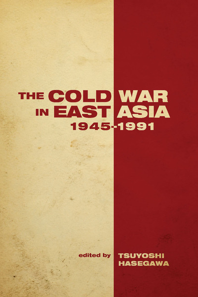Cover of The Cold War in East Asia, 1945-1991 by Edited by Tsuyoshi Hasegawa