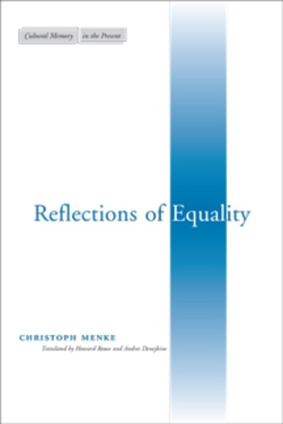 Cover of Reflections of Equality by Christoph Menke, Translated by Howard Rouse and Andrei Denejkine