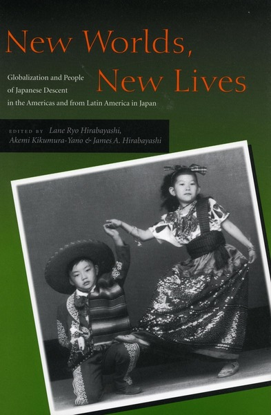 Cover of New Worlds, New Lives by Edited by Lane Ryo Hirabayashi, Akemi Kikumura-Yano, and James A. Hirabayashi
