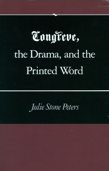 Cover of Congreve, the Drama, and the Printed Word by Julie Stone Peters