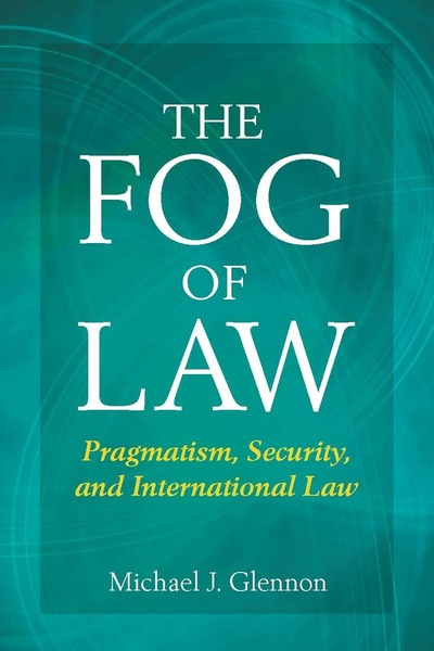 Cover of The Fog of Law by Michael J. Glennon