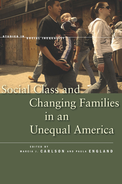 Cover of Social Class and Changing Families in an Unequal America by Edited by Marcia J. Carlson and Paula England