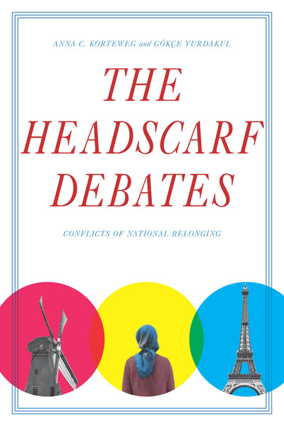 Cover of The Headscarf Debates by Anna C. Korteweg and Gökçe Yurdakul