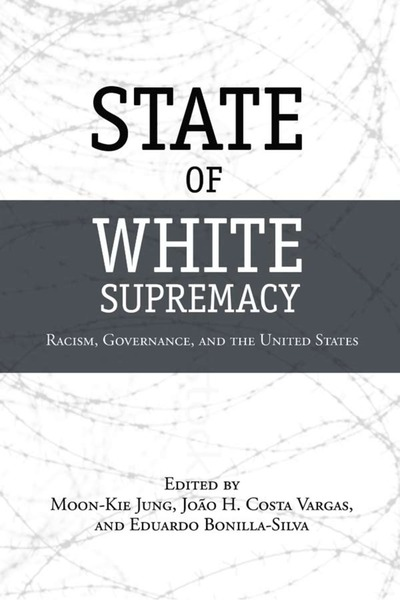 Cover of State of White Supremacy by Edited by Moon-Kie Jung, João H. Costa Vargas, and Eduardo Bonilla-Silva