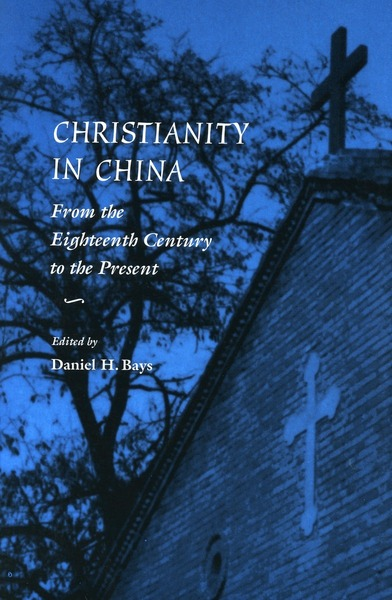 Cover of Christianity in China by Edited by Daniel H. Bays