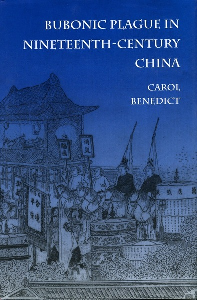Cover of Bubonic Plague in Nineteenth-Century China by Carol Benedict