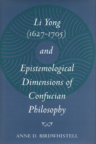 Cover of Li Yong (1627-1705) and Epistemological Dimensions of Confucian Philosophy by Anne D. Birdwhistell