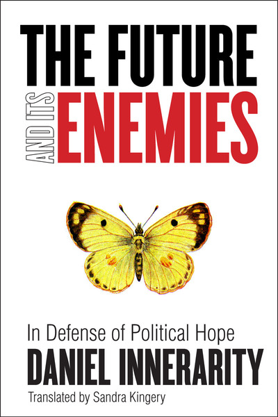 Cover of The Future and Its Enemies by Daniel Innerarity Translated by Sandra Kingery