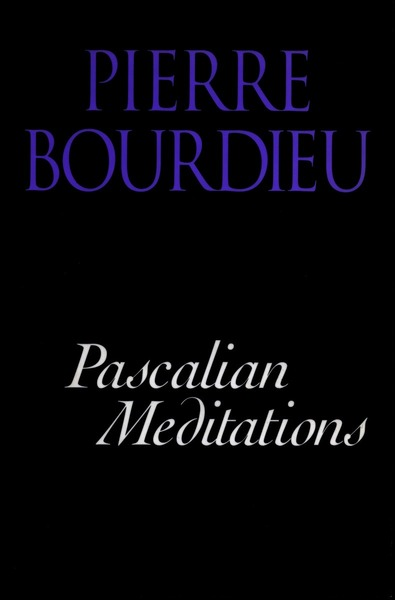 Cover of Pascalian Meditations by Pierre Bourdieu Translated by Richard Nice