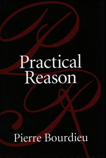 Cover of Practical Reason by Pierre Bourdieu Translated by Randal Johnson and Others