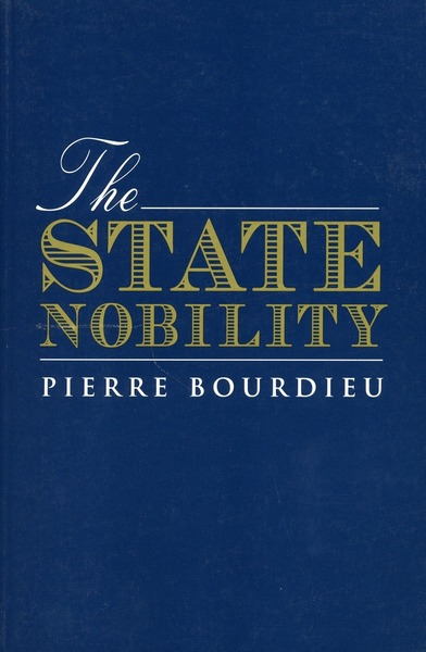 Cover of The State Nobility by Pierre Bourdieu Translated by Lauretta C. Clough Foreword by Loic J. D. Wacquant