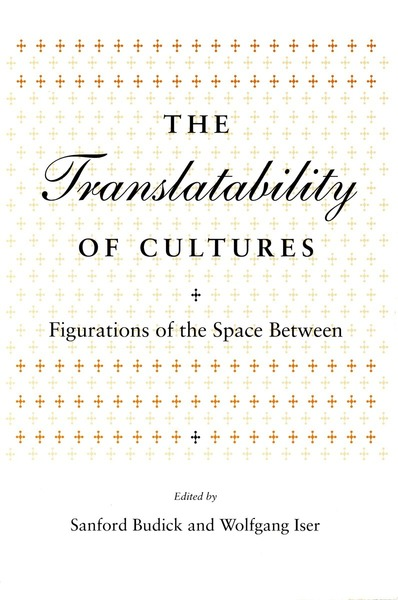 Cover of The Translatability of Cultures by Edited by Sanford  Budick and Wolfgang  Iser