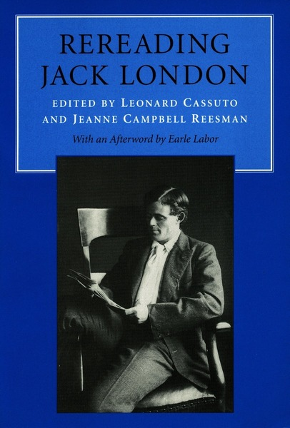 Cover of Rereading Jack London by Edited by Leonard Cassuto and Jeanne Campbell Reesman With an Afterword by Earle Labor