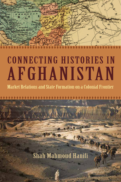 Cover of Connecting Histories in Afghanistan by Shah Mahmoud Hanifi