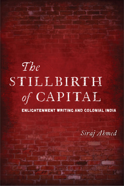 Cover of The Stillbirth of Capital by Siraj Ahmed