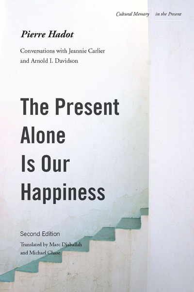 Cover of The Present Alone is Our Happiness, Second Edition by Pierre Hadot Translated by Marc Djaballah and Michael Chase