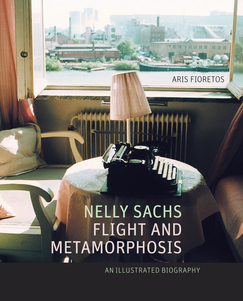Cover of Nelly Sachs, Flight and Metamorphosis by Aris Fioretos Translated by Tomas Tranæus