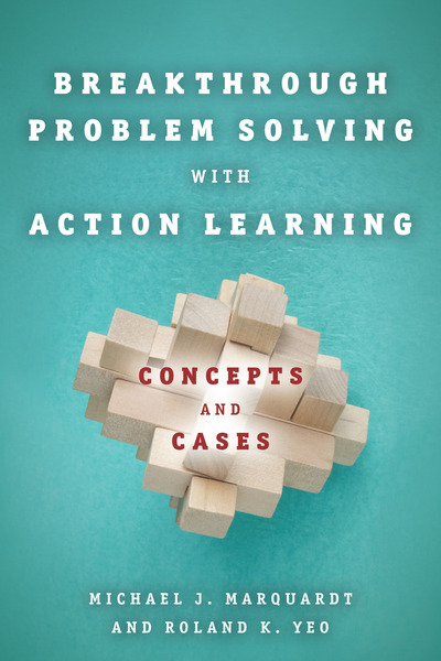 Cover of Breakthrough Problem Solving with Action Learning by Michael J. Marquardt and Roland K. Yeo