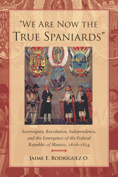 "Cover of ""We Are Now the True Spaniards"" by Jaime E. Rodríguez O."