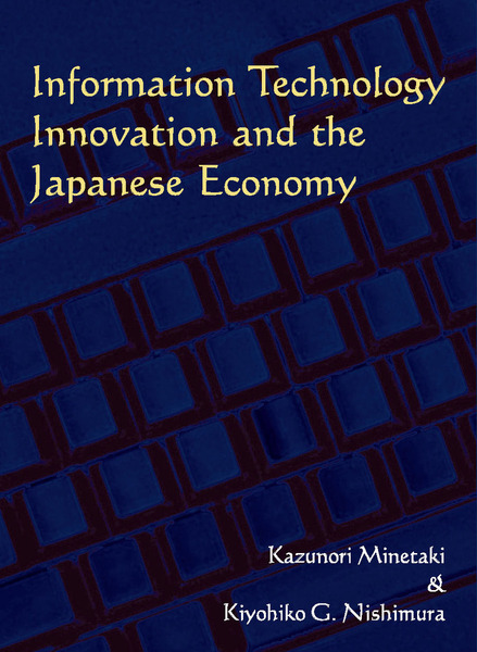 Cover of Information Technology Innovation and the Japanese Economy by Kazunori Minetaki and Kiyohiko G. Nishimura