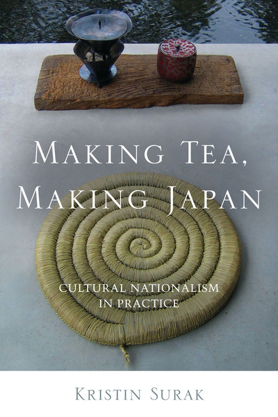 Cover of Making Tea, Making Japan by Kristin Surak