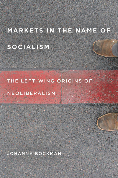 Cover of Markets in the Name of Socialism by Johanna Bockman