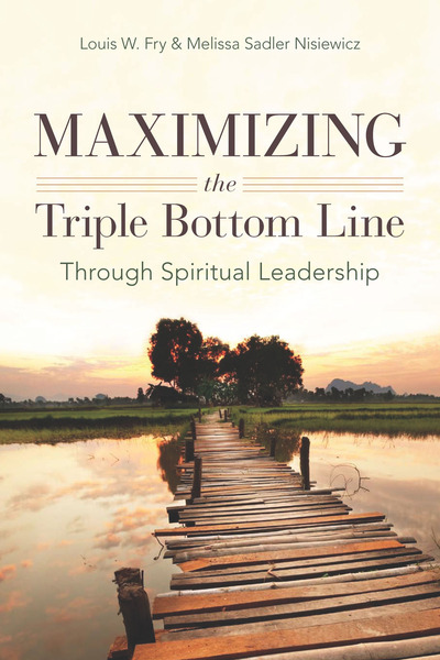 Cover of Maximizing the Triple Bottom Line Through Spiritual Leadership by Louis W. Fry and Melissa Sadler Nisiewicz