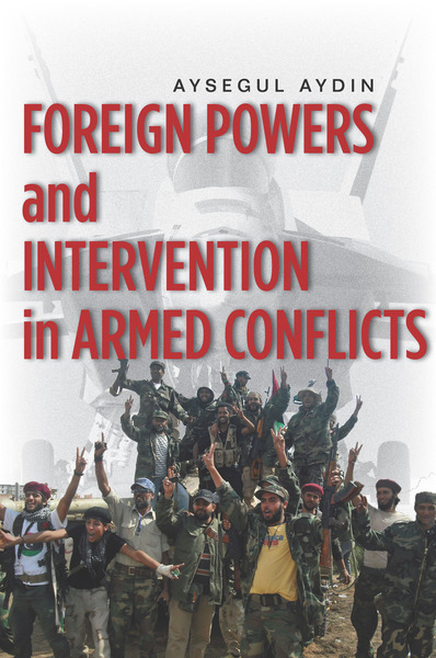 Cover of Foreign Powers and Intervention in Armed Conflicts by Aysegul Aydin