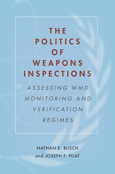 Cover of The Politics of Weapons Inspections by Nathan E. Busch and Joseph F. Pilat