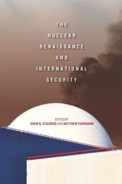 Cover of The Nuclear Renaissance and International Security by Edited by Adam N. Stulberg and Matthew Fuhrmann