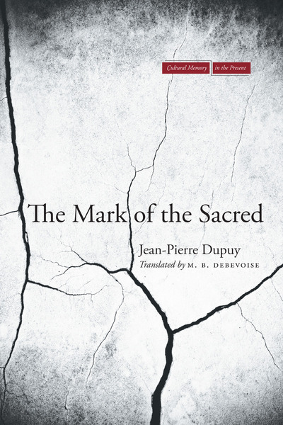Cover of The Mark of the Sacred by Jean-Pierre Dupuy Translated by M. B. DeBevoise
