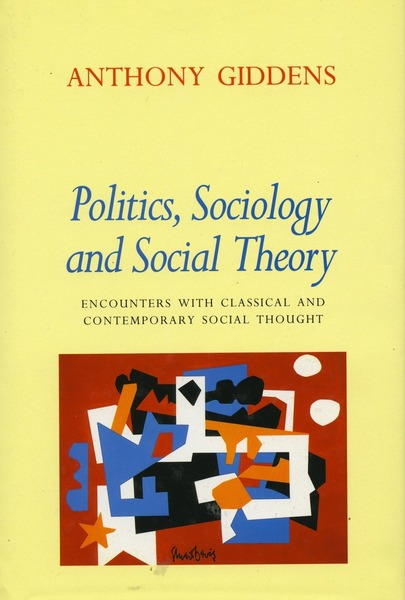 Cover of Politics, Sociology, and Social Theory by Anthony Giddens
