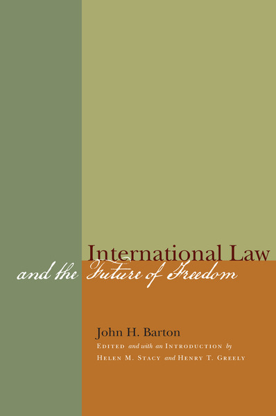 Cover of International Law and the Future of Freedom by John H. Barton, Edited by and with an Introduction by Helen M. Stacy and Henry T. Greely