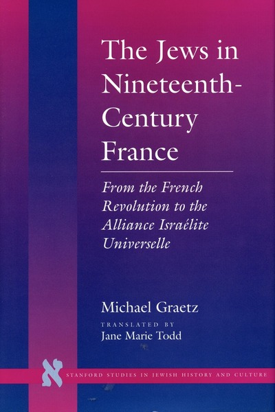 Cover of The Jews in Nineteenth-Century France by Michael  Graetz Translated by Jane Marie Todd