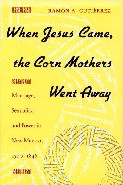 Cover of When Jesus Came, the Corn Mothers Went Away by Ramon A. Gutierrez