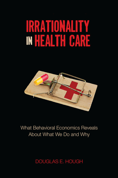 Cover of Irrationality in Health Care by Douglas E. Hough