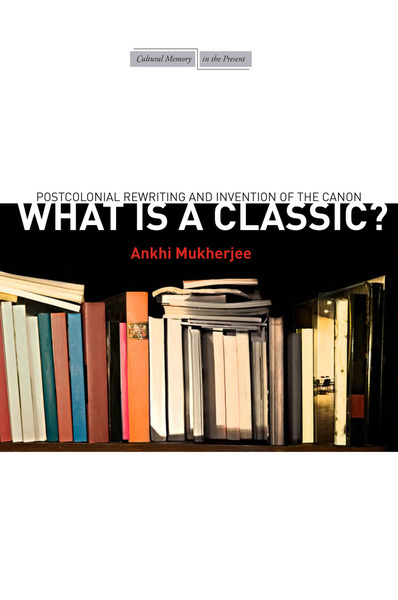 What Is a Classic?: Postcolonial Rewriting and Invention of