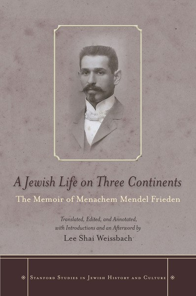 Cover of A Jewish Life on Three Continents by Translated, Edited, and Annotated, and with Introductions and an Afterword by Lee Shai Weissbach