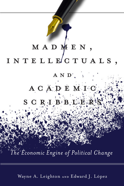 Cover of Madmen, Intellectuals, and Academic Scribblers by Wayne A. Leighton and Edward J. López