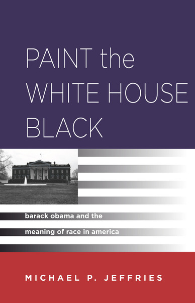 Cover of Paint the White House Black by Michael P. Jeffries