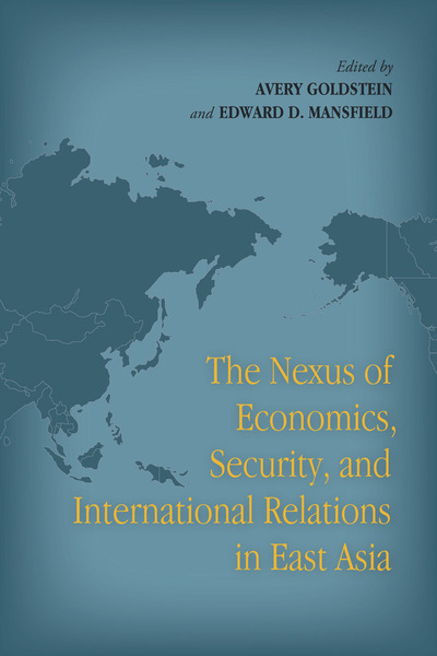 Cover of The Nexus of Economics, Security, and International Relations in East Asia by Edited by Avery Goldstein and Edward D. Mansfield