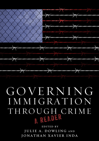 Cover of Governing Immigration Through Crime by Edited by Julie A. Dowling and Jonathan Xavier Inda