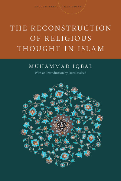Cover of The Reconstruction of Religious Thought in Islam by Muhammad Iqbal with an Introduction by Javed Majeed