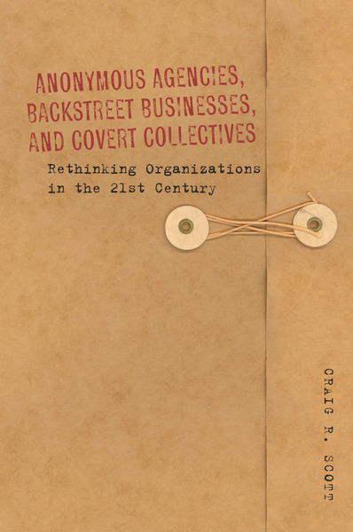 Cover of Anonymous Agencies, Backstreet Businesses, and Covert Collectives by Craig Scott