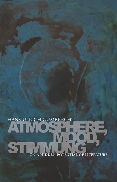 Cover of Atmosphere, Mood, Stimmung by Hans Ulrich Gumbrecht translated by Erik Butler