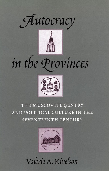 Cover of Autocracy in the Provinces by Valerie A. Kivelson