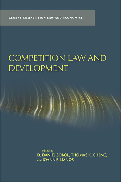 Cover of Competition Law and Development by Edited by D. Daniel Sokol, Thomas K. Cheng, and Ioannis Lianos