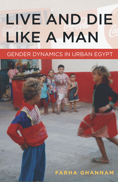 Cover of Live and Die Like a Man by Farha Ghannam