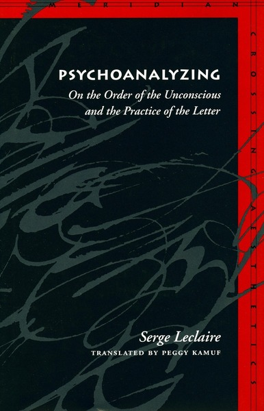 Cover of Psychoanalyzing by Serge Leclaire Translated by Peggy Kamuf