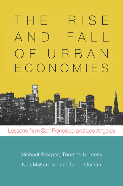 Cover of The Rise and Fall of Urban Economies by Michael Storper, Thomas Kemeny, Naji Makarem, and Taner Osman